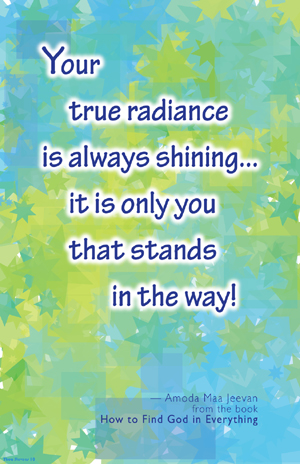 Your true radiance is always shining....it is only you that stands in the way!