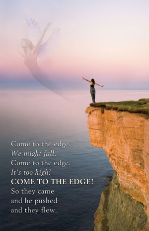 Come to the Edge and learn to Fly through releasing fear and replacing it with Faith